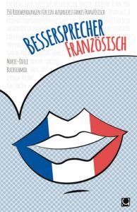 bessersprecher-franzoesisch-150-redewendungen-fuer-ein-ausdrucksstarkes-franzoesisch